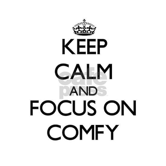 Keep Calm and focus on Comfy