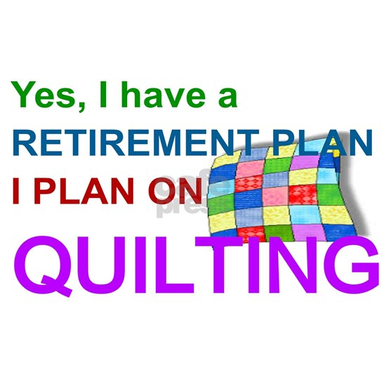 RETIREMENT PLAN - QUILTING