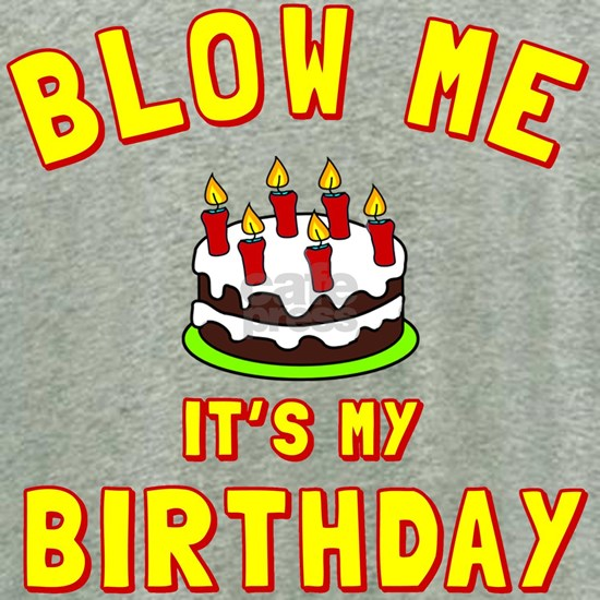 Blow Me It's My Birthday