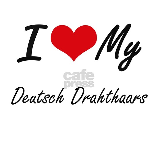 I Love My Deutsch Drahthaars