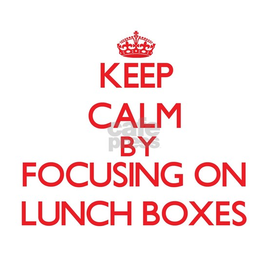 Keep Calm by focusing on Lunch Boxes