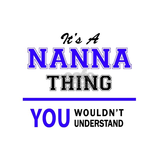It's NANNA thing, you wouldn't understand