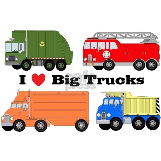 I LOVE BIG TRUCKS