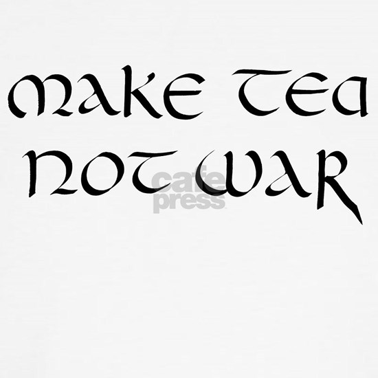"""Make tea not war"""