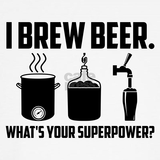 I Brew Beer.  What's Your Superpower?