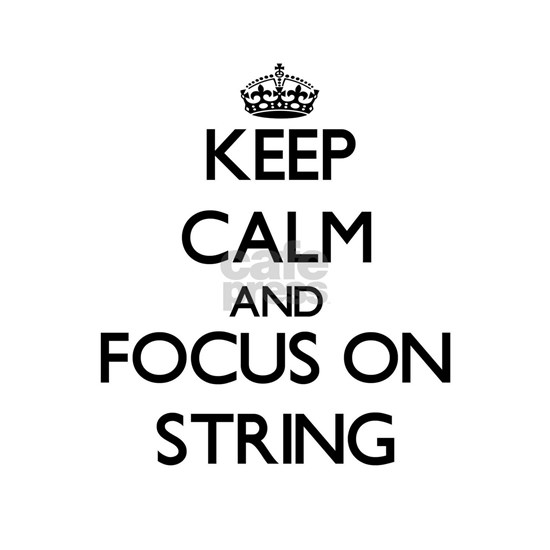 Keep Calm and focus on String