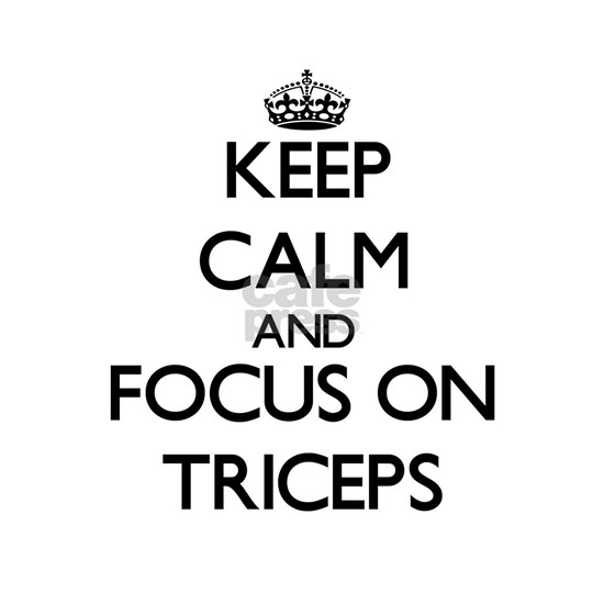 Keep Calm by focusing on Triceps