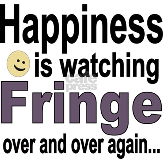 Happiness Is Watching Fringe