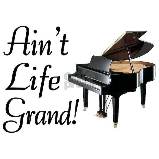 Ain't Life Grand Piano