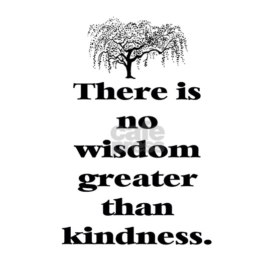 THERE IS NO WISDOM GREATER THAN KINDNESS (TREE)