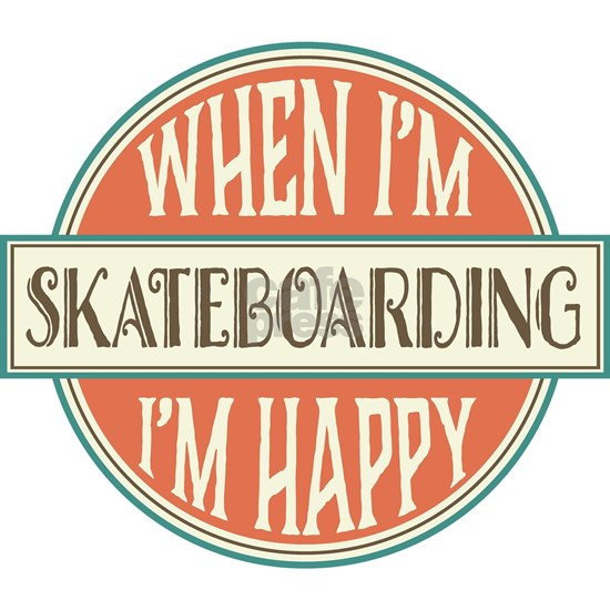When I'm Skateboarding I'm Happy