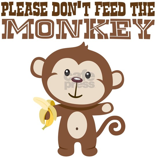 Please Dont Feed Monkey