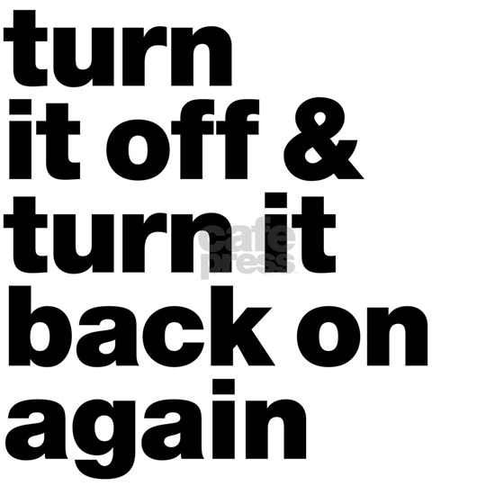 Turn it off & turn it back on again - dark