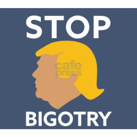 Stop Bigotry, anti trump