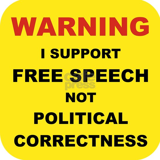 WARNING I SUPPORT FREE SPEECH...