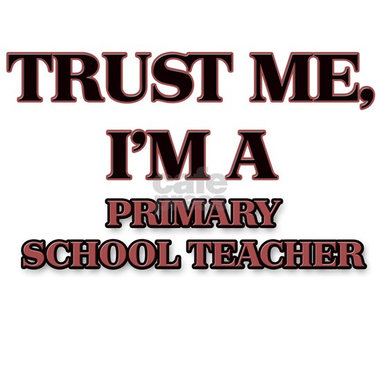 Trust Me, I'm a Primary School Teacher