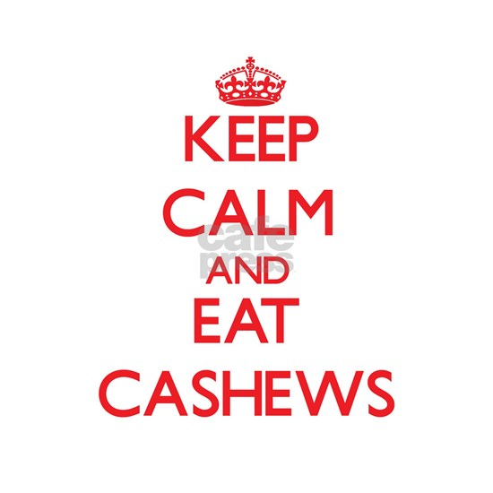Keep calm and eat Cashews