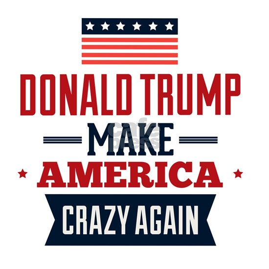 Make America Crazy Again!