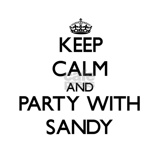 Keep Calm and Party with Sandy