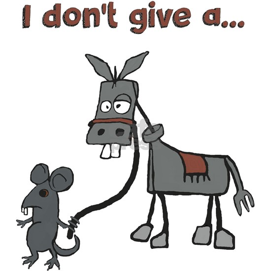 I dont give a...