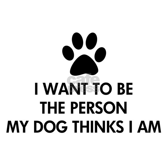 I want to be the person dog