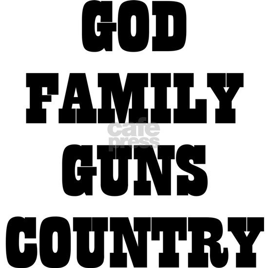 GOD FAMILY GUNS COUNTRY