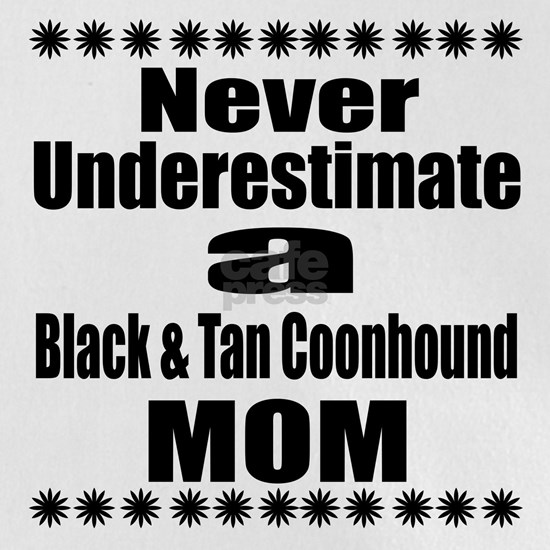 Never Underestimate Black Tan And Coonhound Dog Mo