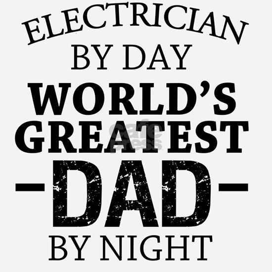 Electrician by day greatest dad by night funny