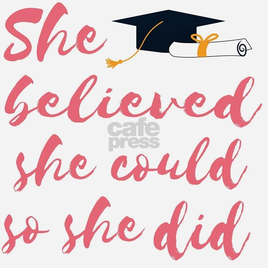 "Graduation gift - ""she believed she could so"