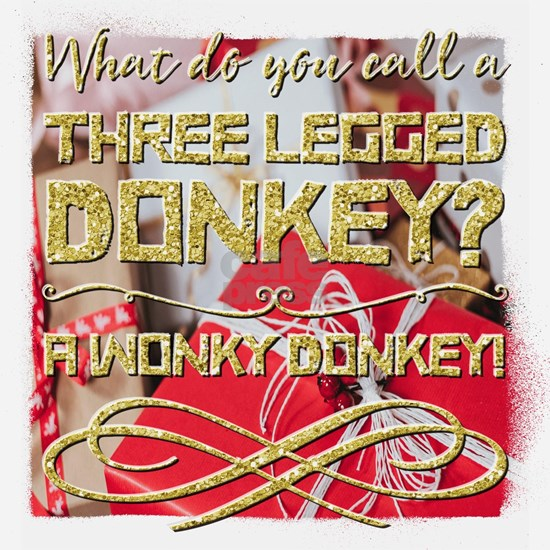 What do you call a three legged donkey? A wonky do