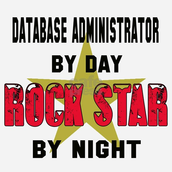 Database administrator By Day Rock Star By Night