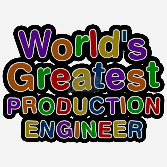 Worlds Greatest PRODUCTION ENGINEER