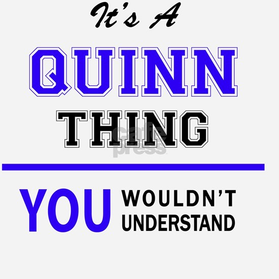 It's QUINN thing, you wouldn't understand