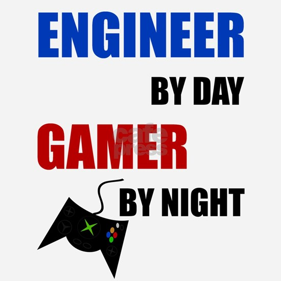 Engineer By Day Gamer By Night