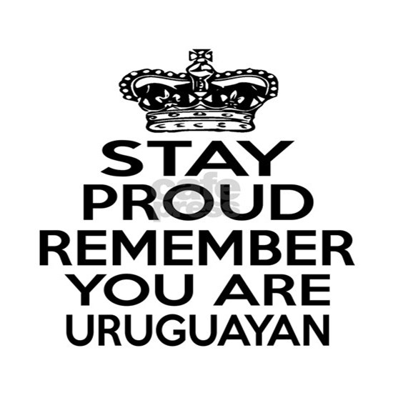 Stay Proud Remember You Are Uruguayan