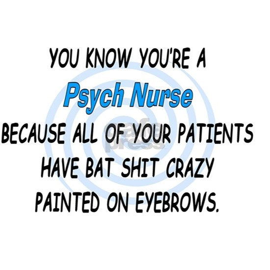 you know youre a psych nurse BLUE