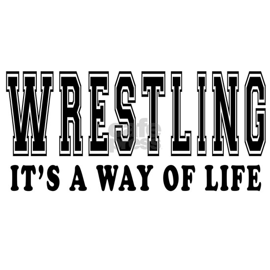 Wrestling Its A Way Of Life