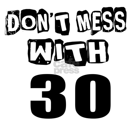 Do Not Mess With 30