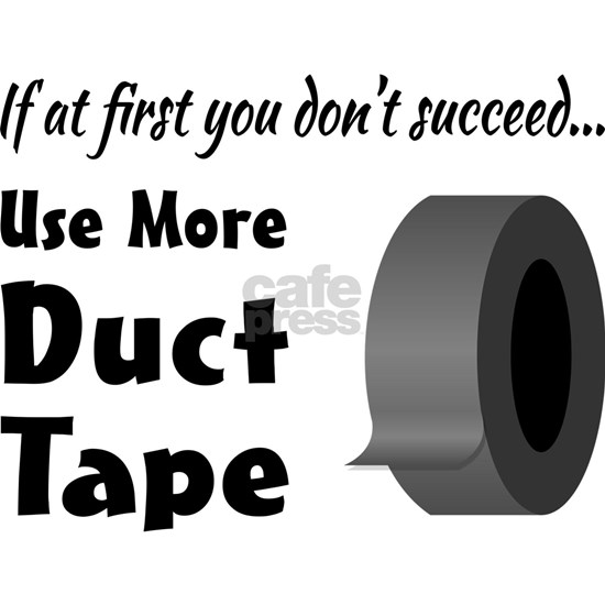 Use More Duct Tape