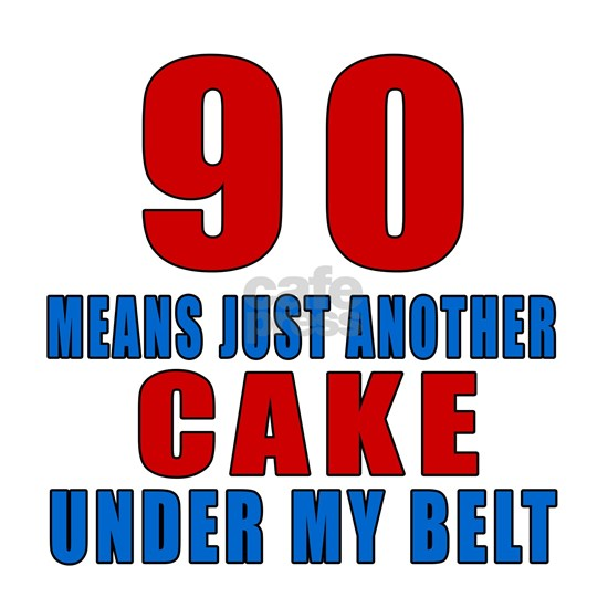 90 Means Just Another Cake Under My Belt