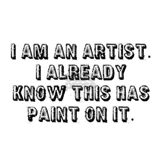 I am an artist. I already know this has paint on i