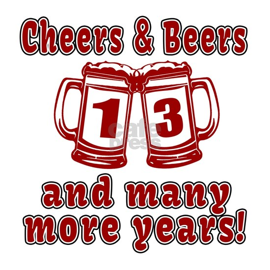 Cheers And Beers 13 And Many More Years