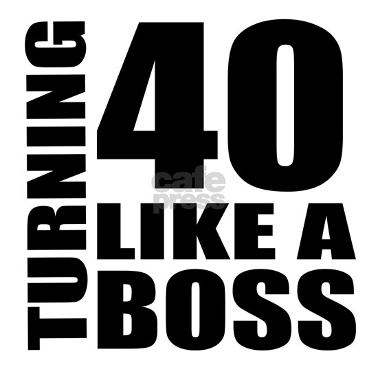 Turning 40 Like A Boss Birthday