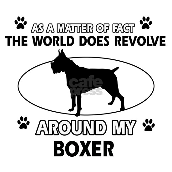 The World Does Revolve Around My Boxer