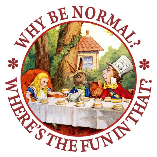 Why be Normal? Where's The Fun In That?