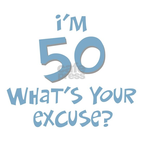 50_im_50_whats_your_excuse_trans