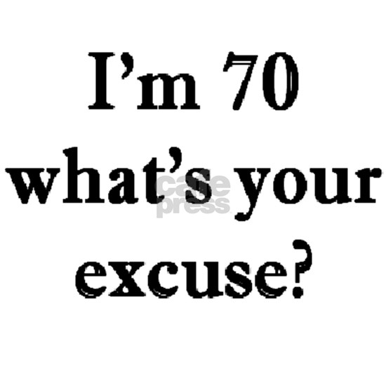 70 your excuse 3