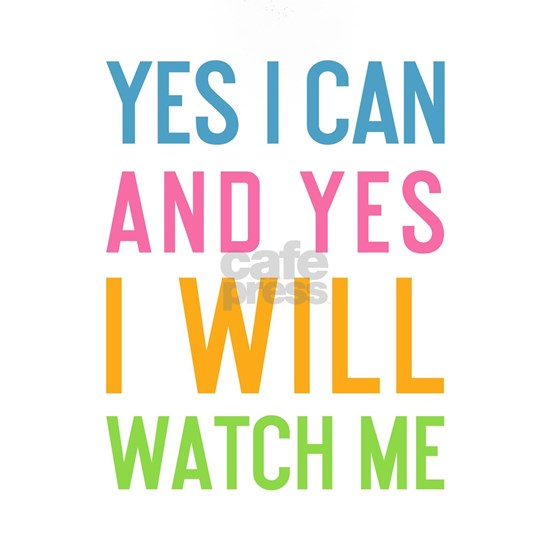 Yes I Can and Yes I Will Watch Me
