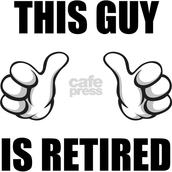 This Guy Is Retired