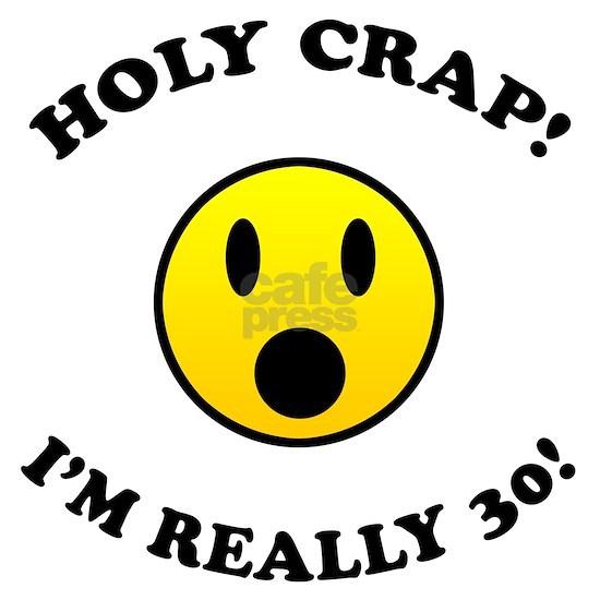 holy crap 30